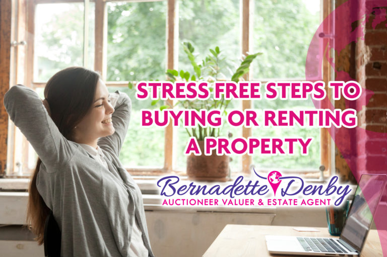 Stress Free Steps to Buying or Renting a Property through Bernadette Denby Auctioneer Valuer & Estate Agent